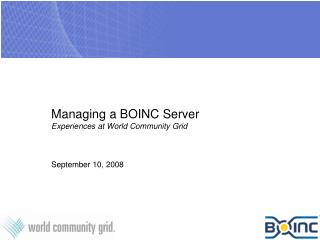 Managing a BOINC Server Experiences at World Community Grid September 10, 2008