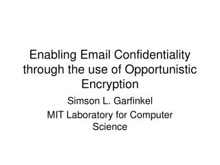 Enabling Email Confidentiality through the use of Opportunistic Encryption