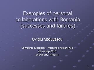 Examples of personal  collaborations with Romania (successes and failures)