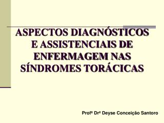 ASPECTOS DIAGN�STICOS E ASSISTENCIAIS DE ENFERMAGEM NAS S�NDROMES TOR�CICAS