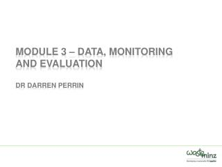 Module  3  – Data, Monitoring and Evaluation  Dr Darren Perrin