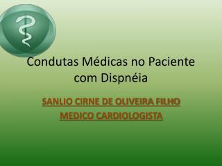 Condutas Médicas no Paciente com Dispnéia