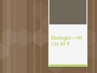 Ekologia – Hit czy kit ?