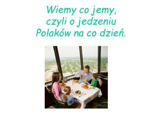 Wiemy co jemy, czyli o jedzeniu Polaków na co dzień.