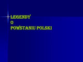 LEGENDY O POWSTANIU POLSKI
