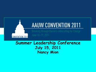 Summer Leadership Conference July 15, 2011 Nancy Mion