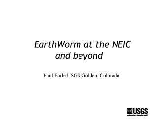 EarthWorm at the NEIC and beyond