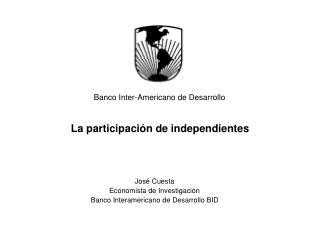 Jos� Cuesta Economista de Investigaci�n  Banco Interamericano de Desarrollo BID