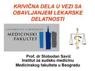 Prof. dr Slobodan Savić Institut  za sudsku medicinu  Medicinskog fakulteta u Beogradu
