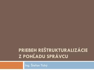 Priebeh reštrukturalizácie  z pohľadu správcu