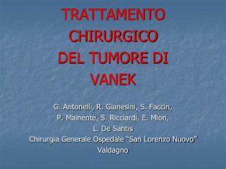 TRATTAMENTO CHIRURGICO DEL TUMORE  DI VANEK G. Antonelli, R.  Gianesini , S.  Faccin ,