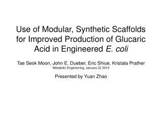 Tae Seok Moon, John E. Dueber, Eric Shiue, Kristala Prather Metabolic Engineering, January 22 2010