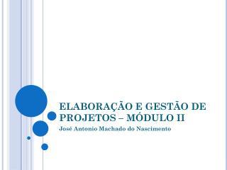 ELABORAÇÃO E GESTÃO DE PROJETOS – MÓDULO  II