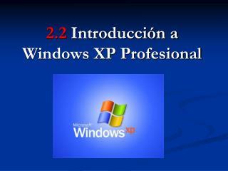 2.2  Introducción a Windows XP Profesional