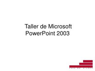 Taller de Microsoft PowerPoint 2003