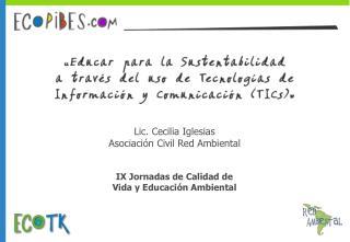 Lic. Cecilia Iglesias Asociación Civil Red Ambiental