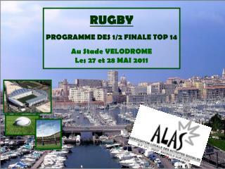 RUGBY PROGRAMME DES 1/2 FINALE TOP 14 Au Stade VELODROME Les 27 et 28 MAI 2011