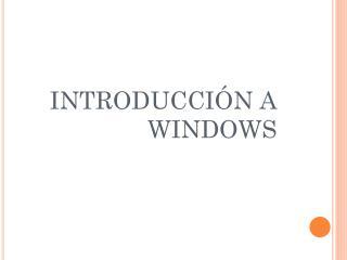 INTRODUCCIÓN A WINDOWS