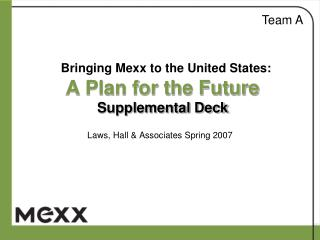 Bringing Mexx to the United States: A Plan for the Future Supplemental Deck
