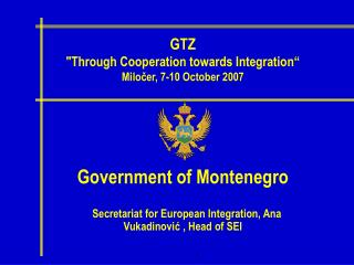Government of Montenegro Secretariat for European Integration, Ana Vukadinovi ?  , Head of SEI