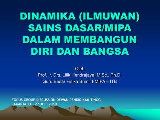 DINAMIKA (ILMUWAN) SAINS DASAR/MIPA DALAM MEMBANGUN DIRI DAN BANGSA
