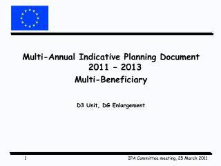 Multi-Annual Indicative Planning Document 2011 – 2013  Multi-Beneficiary D3 Unit, DG Enlargement