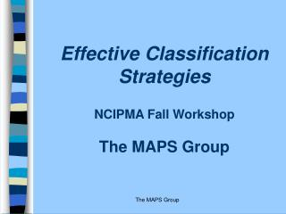 Effective Classification Strategies  NCIPMA Fall Workshop  The MAPS Group