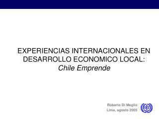 EXPERIENCIAS INTERNACIONALES EN DESARROLLO ECONOMICO LOCAL:  Chile Emprende