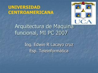 Arquitectura de Maquina funcional, MI PC 2007