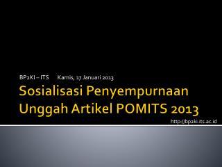 Sosialisasi Penyempurnaan Unggah Artikel  POMITS 2013