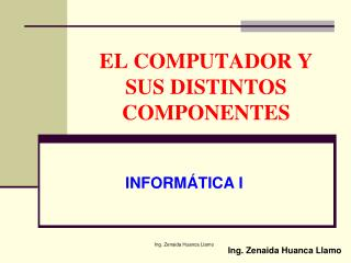 EL COMPUTADOR Y SUS DISTINTOS COMPONENTES