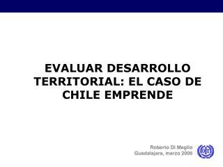 EVALUAR DESARROLLO TERRITORIAL: EL CASO DE CHILE EMPRENDE