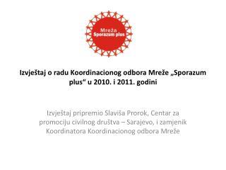 """Izvještaj o radu Koordinacionog odbora Mreže """"Sporazum plus"""" u 2010. i 2011. godini"""