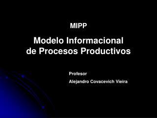 MIPP Modelo Informacional           de Procesos Productivos