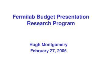 Fermilab Budget Presentation Research Program