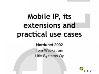 Mobile IP, its extensions and practical use cases