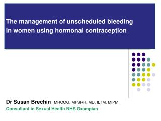 The management of unscheduled bleeding  in women using hormonal contraception