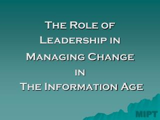 The Role of Leadership in Managing Change in The Information Age