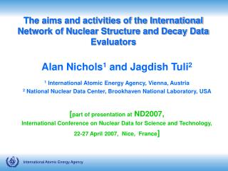 Alan Nichols 1  and Jagdish Tuli 2 1  International Atomic Energy Agency, Vienna, Austria