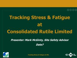 Tracking Stress & Fatigue  at Consolidated Rutile Limited