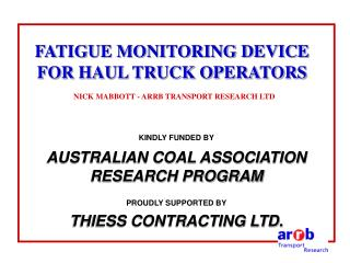 FATIGUE MONITORING DEVICE FOR HAUL TRUCK OPERATORS NICK MABBOTT - ARRB TRANSPORT RESEARCH LTD
