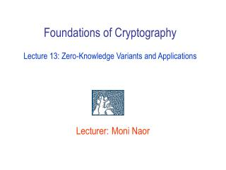 Foundations of Cryptography  Lecture 13: Zero-Knowledge Variants and Applications