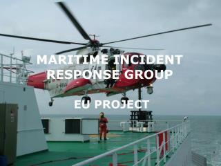 MARITIME INCIDENT RESPONSE GROUP  EU PROJECT