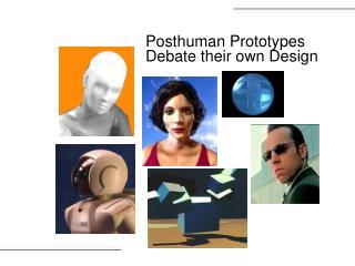 Posthuman Prototypes
