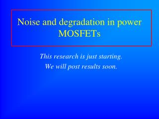 Noise and degradation in power MOSFETs