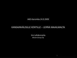 AKO-Karonkka 24.9.2009   KANSAINV LISILLE KENTILLE   LEIP   MAAILMALTA   Iiro Lahdenranta Bloom Group Oy