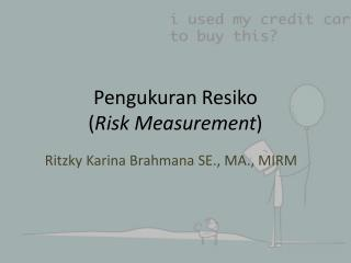 Pengukuran Resiko ( Risk Measurement )