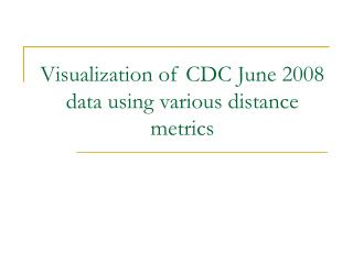 Visualization of CDC June 2008 data using various distance metrics