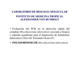 LABORATORIO DE BIOLOGIA MOLECULAR  INSTITUTO DE MEDICINA TROPICAL ALEXDANDER VON HUMBOLT