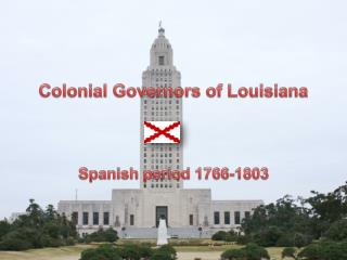Colonial Governors of Louisiana Spanish period 1766-1803